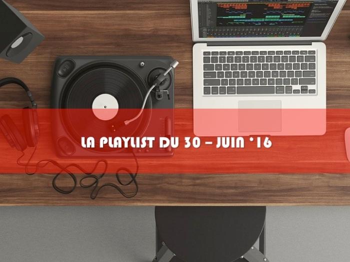 LA PLAYLIST DU 30 – Juin'16